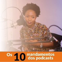 Os 10 mandamentos dos podcasts